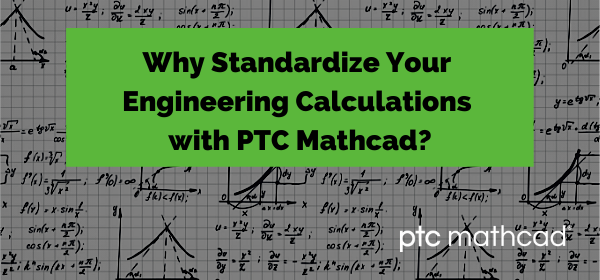 Why You Should Standardize Engineering Calculations with Mathcad
